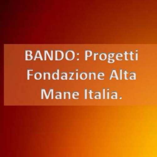 BANDO: Progetti Fondazione Alta Mane Italia.